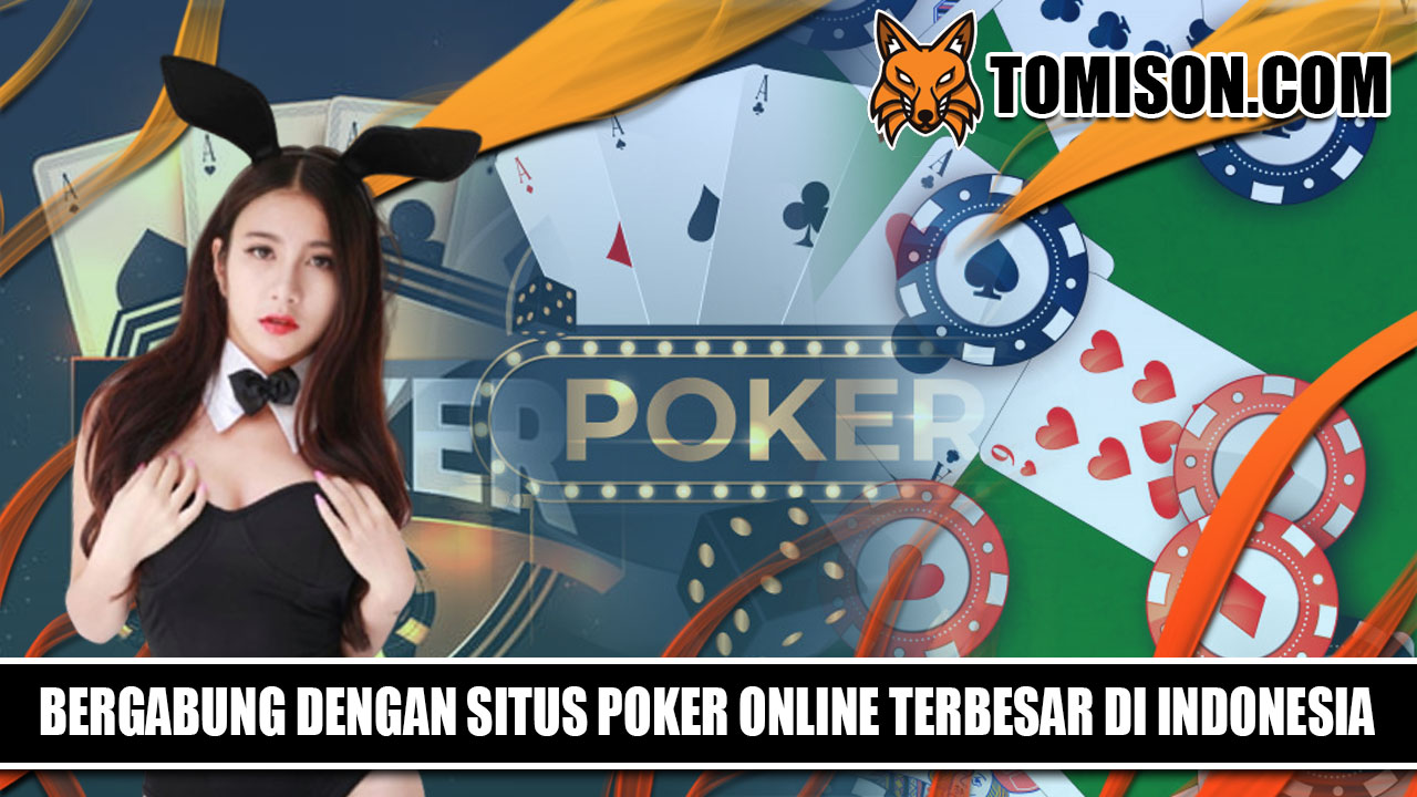 Bergabunglah dengan Situs Poker Online Terbesar di Indonesia