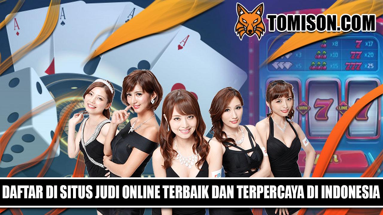 Daftar Di Situs Judi Online Terbaik Dan Terpercaya Di Indonesia